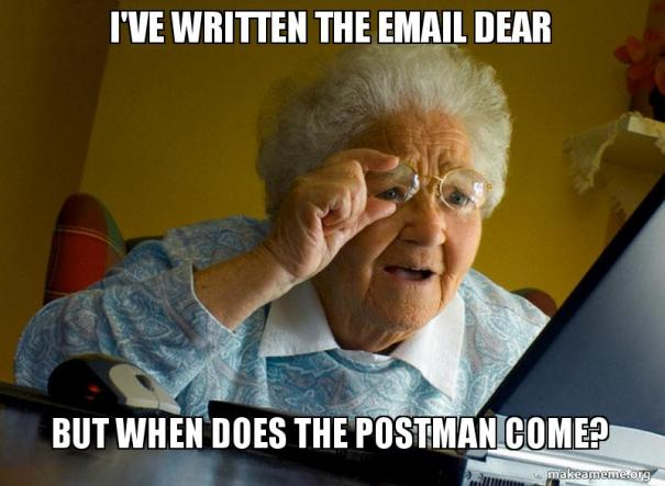 'I've written the email dear, but when does the postman come?'